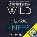 On My Knees Hörbuch von Meredith Wild Gesprochen von: William Munt, Jennifer Mack