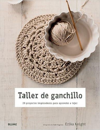 Taller de ganchillo: 20 proyectos inspiradores para aprender a tejer (Spanish Edition): Erika Knight: 9788415317098: Amazon.com: Books
