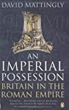 An Imperial Possession: Britain in the Roman Empire, 54 BC - AD 409 by David Mattingly front cover