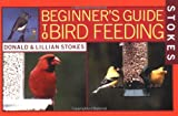 Stokes Beginner's Guide to Bird Feeding, Donald Stokes and Lillian Stokes, 0316816590