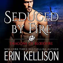 Seduced by Fire: Dragons of Bloodfire, Book 3 | Livre audio Auteur(s) : Erin Kellison Narrateur(s) : Fleet Cooper
