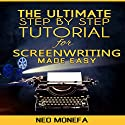 The Ultimate Step-by-Step Tutorial for Screenwriting Made Easy Audiobook by Neo Monefa Narrated by Russell Stamets