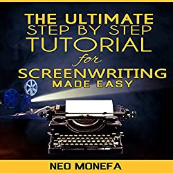 The Ultimate Step-by-Step Tutorial for Screenwriting Made Easy