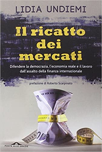 3c024d6266 Difendere la democrazia, l'economia reale e il lavoro dall'assalto della  finanza internazionale: Amazon.it: Lidia Undiemi: Libri