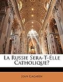 La Russie Sera-T-Elle Catholique?, Jean Gagarin, 1144156882