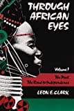 Through African Eyes Vol. 1 : The Past, The Road to Independence, Leon E. Clark, 093896027X