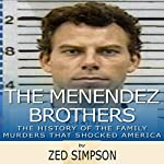 The Menendez Brothers: The History of the Family Murders that Shocked America   Zed Simpson