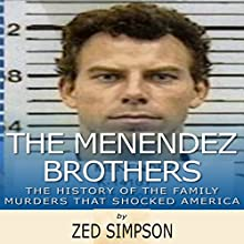 The Menendez Brothers: The History of the Family Murders that Shocked America Audiobook by Zed Simpson Narrated by Scott Clem