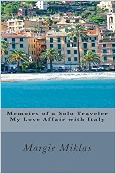 Memoirs of a Solo Traveler - My Love Affair with Italy by Miklas, Margie (2012)