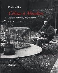 Céline à Meudon : Images intimes, 1951-1961 Suivi de Mon voisin Louis-Ferdinand Céline