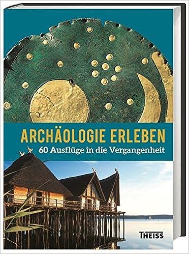 Archäologie erleben: Ausflüge die