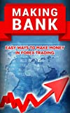 Making Bank: Easy Ways to Make Money in Forex Trading