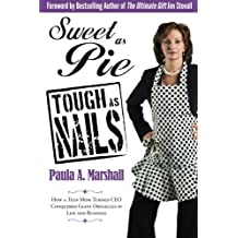 Sweet as Pie, Tough as Nails: How a Teen Mom Turned CEO Conquered Giant Obstacles in Life and Business