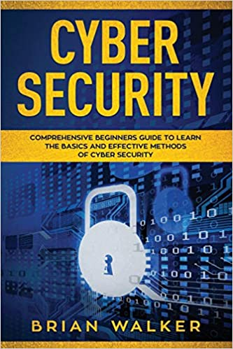 Cyber Security: Comprehensive Beginners Guide