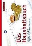 Das Haushaltsbuch: Alle Finanzen im Griff. Ausgaben und Einnahmen für 12 Monate