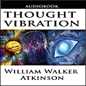 Thought Vibration or the Law of Attraction in the Thought World Audiobook by William Walker Atkinson Narrated by Jason McCoy