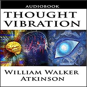 Thought Vibration or the Law of Attraction in the Thought World Hörbuch