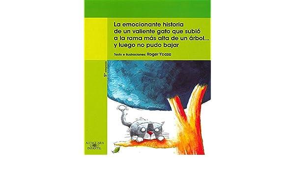 La emocionante historia de un valiente gato que subió a la rama más alta de un árbol... y luego no pudo bajar (Spanish Edition): Roger Ycaza, By the author: ...