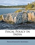 Fiscal Policy in India, Pramathanath Banerjea, 1246594579