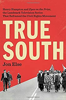 """Book Cover: True South: Henry Hampton and """"Eyes on the Prize,"""" the Landmark Television Series That Reframed the Civil Rights Movement"""