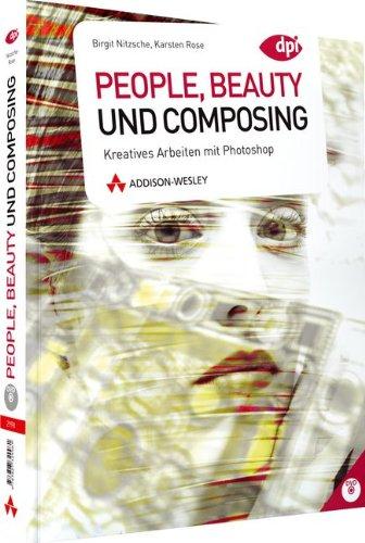 People, Beauty und Composing - Kreatives Arbeiten mit Photoshop (DPI Grafik)