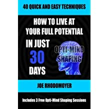 How to Live At Your Full Potential in Just 30 Days: Includes 3 Opti-Mind Shaping Guided Meditation Sessions on CD by Joe Rhodomoyer (2013-05-03)