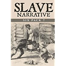 Slave Narrative Six Pack 7: My Life in the South, The Narrative of Lunsford Lane, Army Life in a Black Regiment, John Brown, An Anti-Slavery Crusade and Henry Ward Beecher (Volume 7)