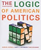 The Logic of American Politics, Kernell, Samuel and Jacobson, Gary C., 0872899047