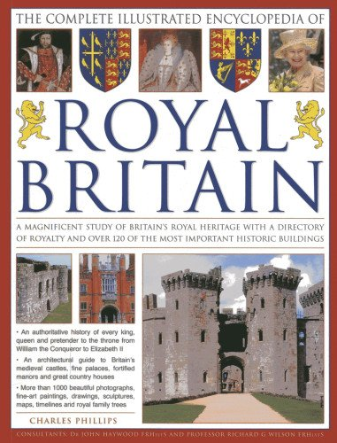 The Complete Illustrated Encyclopedia of Royal Britain: A Magnificent Study of Britains's Royal Heritage with a Directory of Royalty and Over 120 of the Most Important Historic Buildings