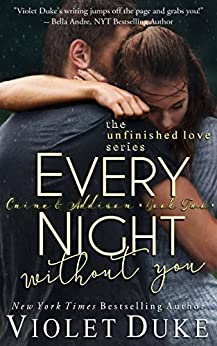 Every Night Without You: Caine & Addison, Book Two of Two (Unfinished Love series, 2) by [Duke, Violet]