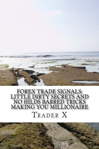 Forex Trade Signals: Little Dirty Secrets And No Hilds Barred ...