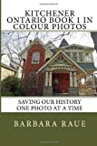 Kitchener Ontario Book 1 in Colour Photos, Barbara Raue, 1495485358