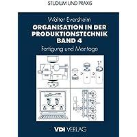 Organisation in der Produktionstechnik Band 4: Fertigung und Montage (V.D.I.-Buch) (German Edition)