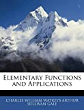 Elementary Functions and Applications, Charles William Wa Arthur Sullivan Gale, 1144960282