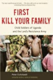 Front cover for the book First Kill Your Family: Child Soldiers of Uganda and the Lord's Resistance Army by Peter Eichstaedt