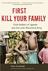 First Kill Your Family: Child Soldiers of Uganda and the Lord's Resistance Army
