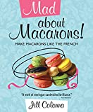 img - for Mad About Macarons! Make Macarons Like the French by Jill Colonna (16-Sep-2010) Hardcover book / textbook / text book