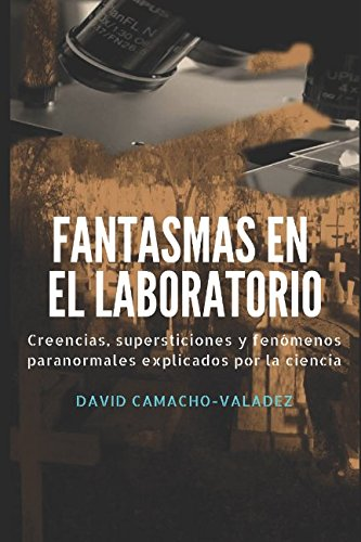Fantasmas en el laboratorio: Creencias, supersticiones y fenmenos paranormales explicados por la ciencia (Spanish Edition)