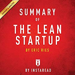 Summary of The Lean Startup, by Eric Ries   Includes Analysis