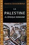 La Palestine À l'Époque Romaine, Arnould-Béhar, Caroline, 2251410368