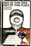 Not of This Time, Not of This Place, Amichai, Yehuda, 0853031800