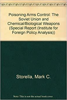 Poisoning Arms Control: The Soviet Union and Chemical/Biological Weapons (SPECIAL REPORT (INSTITUTE FOR FOREIGN POLICY ANALYSIS))