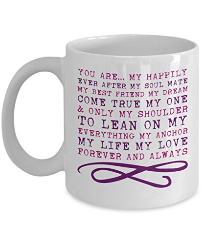 You Are My Happily Ever After My Soul Mate My Best Friend My Dream Come True My One And Only My Shoulder To Lean On My Everything My Anchor My Life My Love Forever And Always - I Love You Mugs To Buy