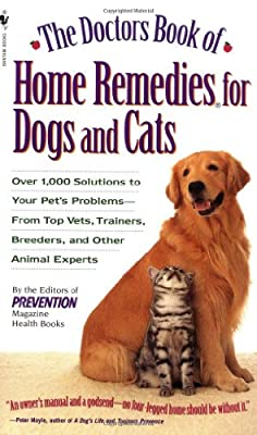 The Doctors Book of Home Remedies for Dogs and Cats: Over 1,000 Solutions to Your Pet's Problems - From Top Vets, Trainers, Breeders, and Other Animal Experts from Bantam