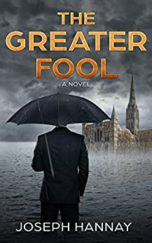 The Greater Fool: A Novel by [Hannay, Joseph]