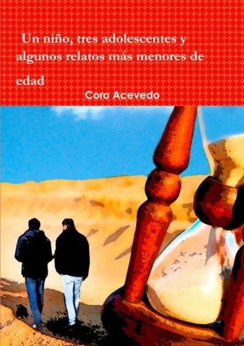 Un niño, tres adolescentes y algunos relatos más menores de edad (Spanish Edition)