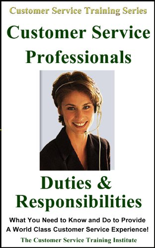Customer Service Training: Customer Service Professionals Duties and Responsibilities (Customer Service Training Series)