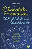 capa de Chocolate Para Arianos, Camarão Para Taurinos. Receitas Para Cada Signo do Zodíaco
