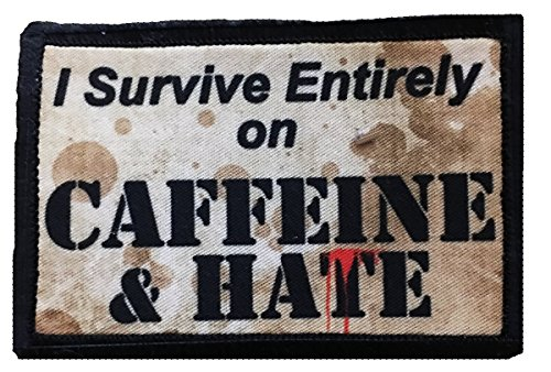 I Survive Entirely on Caffeine and Hate Morale Patch. Perfect for your Tactical Military Army Gear, Backpack, Operator Baseball Cap, Plate Carrier or Vest. 2x3 Hook and Loop Patch. Made in the USA