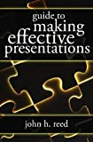 Guide to Making Effective Presentations, John Reed, 1419696521